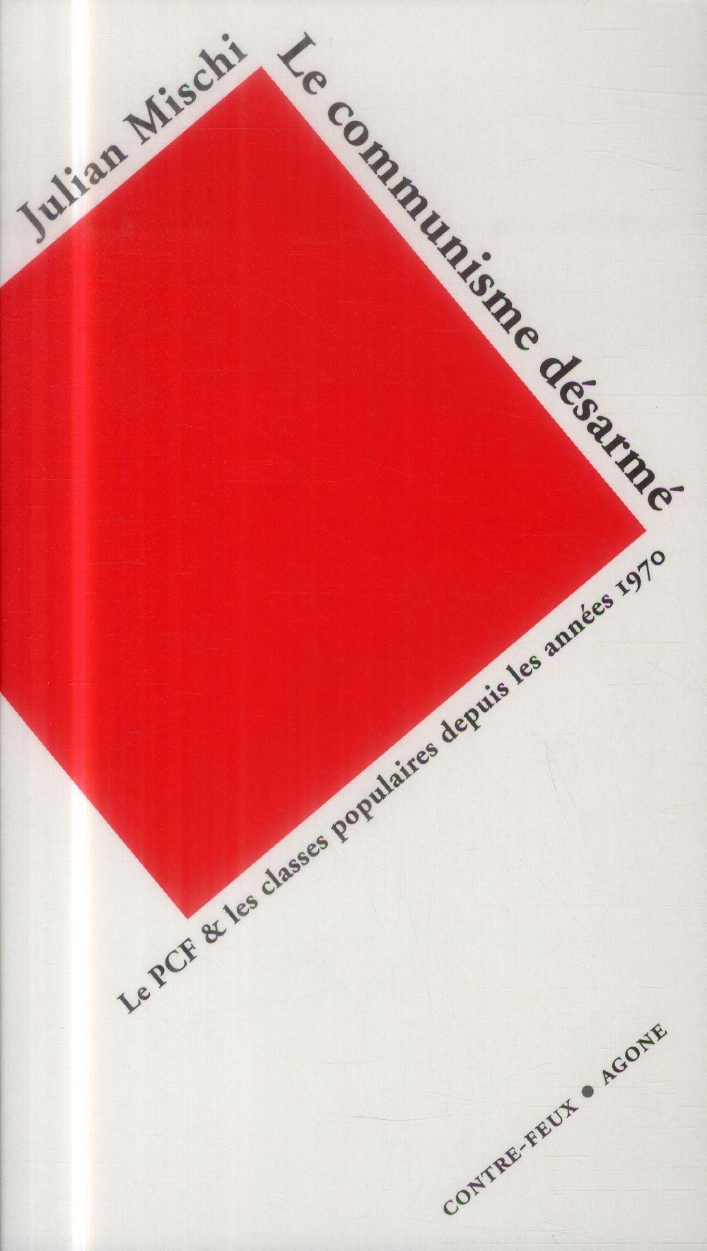 LE COMMUNISME DESARME  -  LE PCF ET LES CLASSES POPULAIRES DEPUIS LES ANNEES 1970
