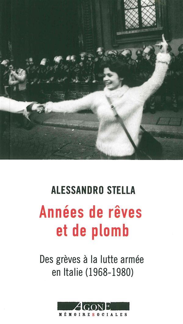ANNEES DE REVES ET DE PLOMB     DES GREVES A LA LUTTE ARMEE EN ITALIE (1968 1980)