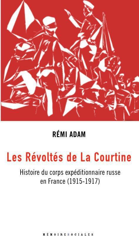 LES REVOLTES DE LA COURTINE - HISTOIRE DU CORPS EXPEDITIONNAIRE RUSSE EN FRANCE (1916-1920)
