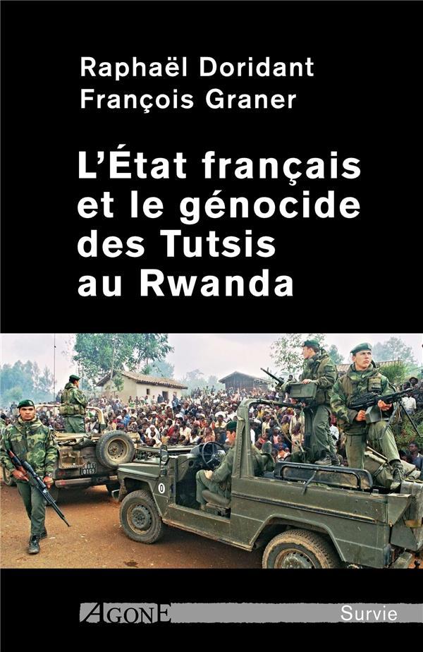 L'ETAT FRANCAIS ET LE GENOCIDE DES TUTSIS AU RWANDA DORIDANT/GRANER AGONE