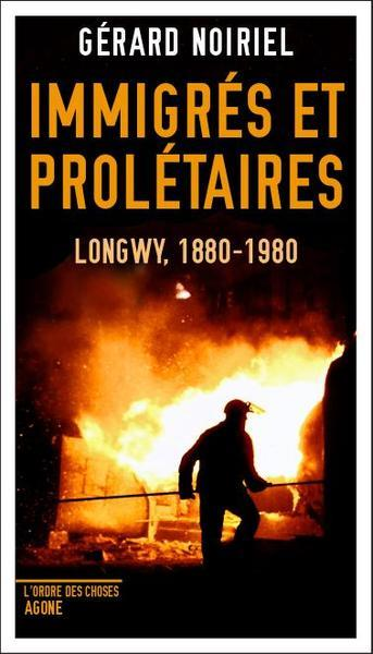 IMMIGRES ET PROLETAIRES - LONGWY, 1880-1980