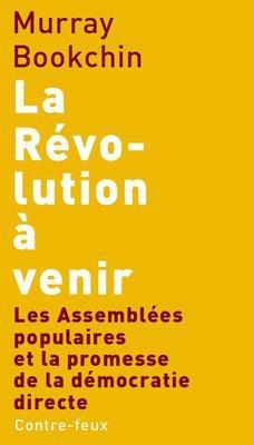 LA REVOLUTION A VENIR - LES ASSEMBLEES POPULAIRES ET LA PROMESSE DE LA DEMOCRATIE DIRECTE