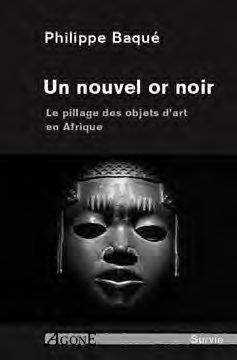 UN NOUVEL OR NOIR  -  LE PILLAGE DES OBJETS D'ART EN AFRIQUE