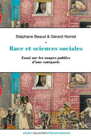 RACE ET SCIENCES SOCIALES  -  UNE SOCIO-HISTOIRE DE LA RAISON IDENTITAIRE BEAUD/NOIRIEL AGONE