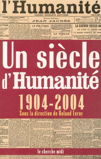 UN SIECLE D'HUMANITE 1904-2004 LEROY ROLAND LE CHERCHE MIDI