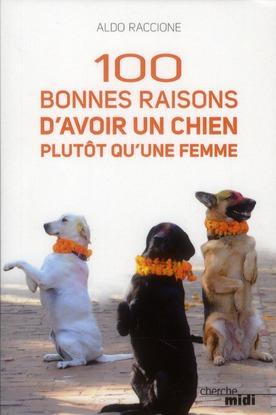 100 BONNES RAISONS D'AVOIR UN CHIEN PLUTOT QU'UNE FEMME RACCIONE ALDO LE CHERCHE MIDI