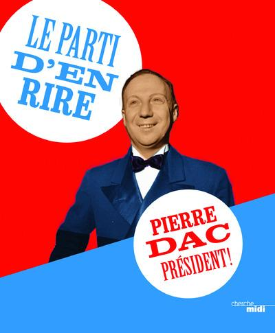 Dac Pierre - LE PARTI D'EN RIRE : PIERRE DAC PRESIDENT !