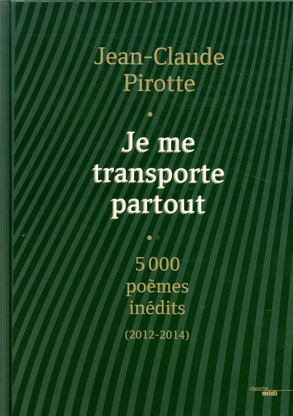 JE ME TRANSPORTE PARTOUT  -  5000 POEMES INEDITS (2012-2014)