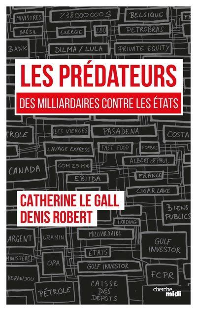 LES PREDATEURS - DES MILLIARDAIRES CONTRE LES ETATS ROBERT DENIS LE CHERCHE MIDI