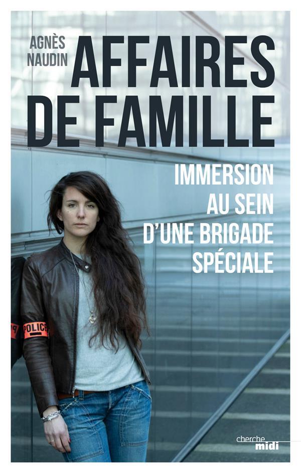 AFFAIRES DE FAMILLE - IMMERSION AU SEIN D'UNE BRIGADE SPECIALE  LE CHERCHE MIDI