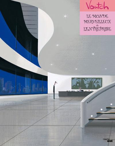LE MONDE MERVEILLEUX DE L'ENTREPRISE - NOUVELLE EDITION VOUTCH VOUTCH LE CHERCHE MIDI