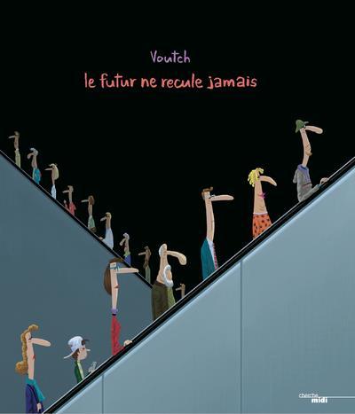 LE FUTUR NE RECULE JAMAIS - NOUVELLE EDITION VOUTCH VOUTCH LE CHERCHE MIDI