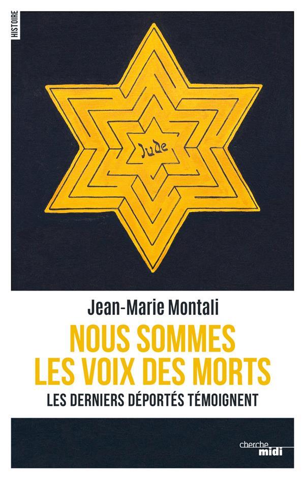 NOUS SOMMES LES VOIX DES MORTS  -  LES DERNIERS DEPORTES TEMOIGNENT MONTALI JEAN-MARIE LE CHERCHE MIDI