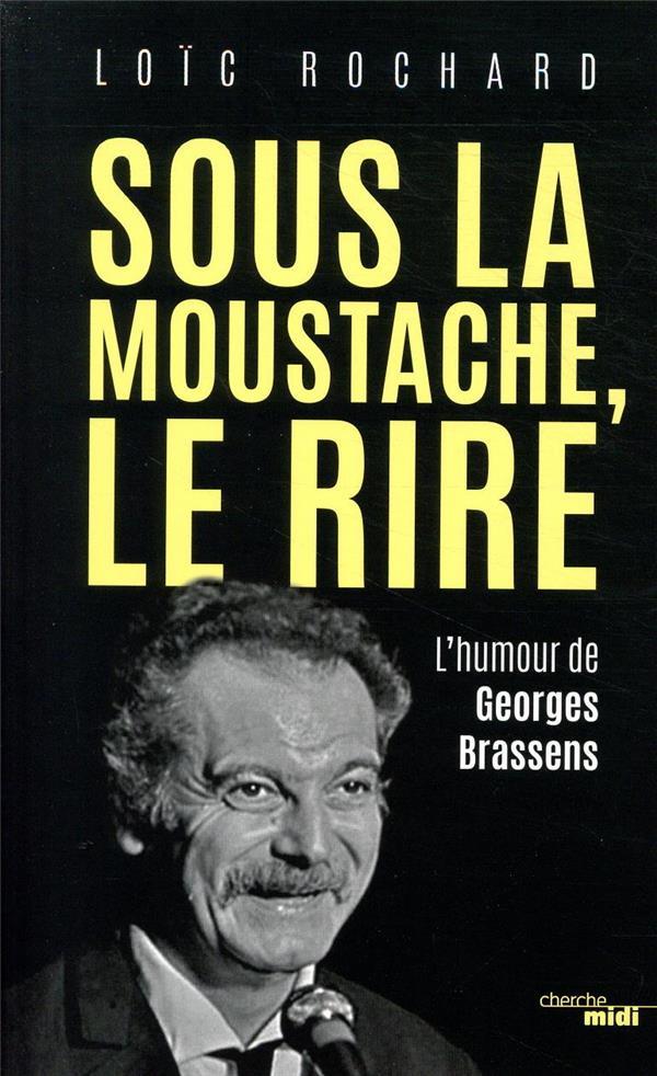 SOUS LA MOUSTACHE, LE RIRE  -  L'HUMOUR DE GEORGES BRASSENS ROCHARD LOIC LE CHERCHE MIDI