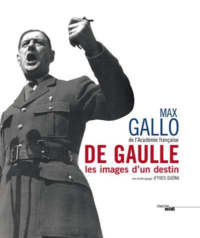 DE GAULLE, LES IMAGES D'UN DESTIN GALLO, MAX LE CHERCHE MIDI