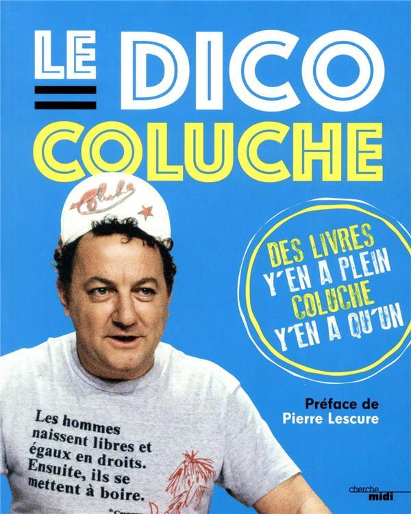LE DICO COLUCHE COLUCHE/LESCURE LE CHERCHE MIDI