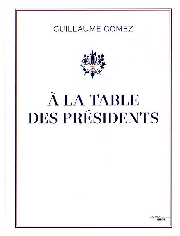 A LA TABLE DES PRESIDENTS GOMEZ GUILLAUME LE CHERCHE MIDI