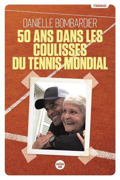 50 ANS DANS LES COULISSES DU TENNIS MONDIAL BOMBARDIER/BONNOT LE CHERCHE MIDI