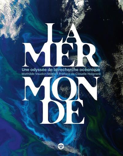 LA MER MONDE, UNE ODYSSEE DE LA RECHERCHE OCEANIQUE