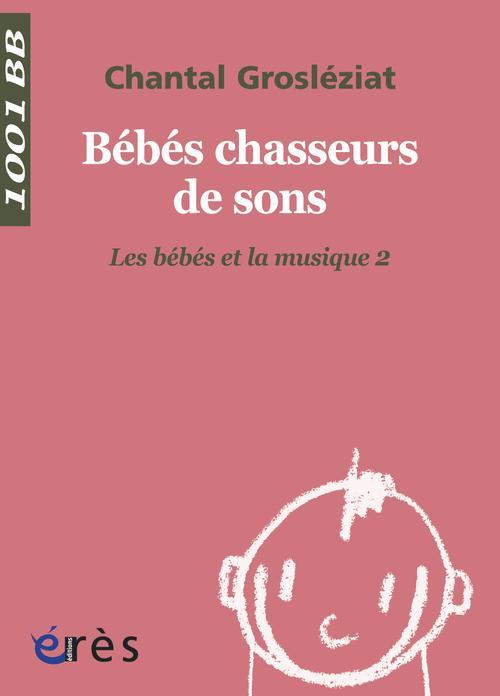 BEBES CHASSEURS DE SONS T.2  -  LES BEBES ET LA MUSIQUE