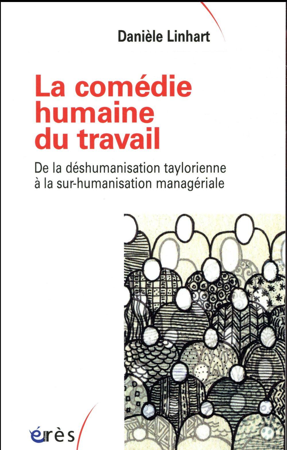 LA COMEDIE HUMAINE DU TRAVAIL DE LA DESHUMANISATION TAYLORIENNE A LA SUR-HUMANISATION MANAGERIALE