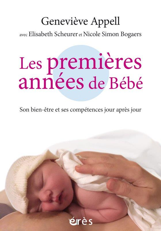 LES PREMIERES ANNEES DE BEBE - SON BIEN-ETRE ET SES COMPETENCES JOUR APRES JOUR