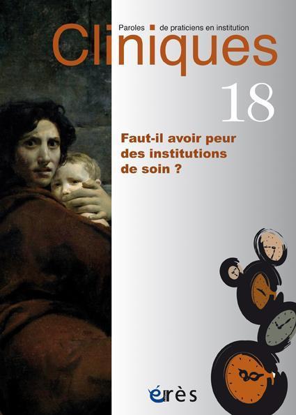 CLINIQUES 18 - FAUT-IL AVOIR PEUR DES INSTITUTIONS DE SOIN ?