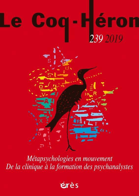 REVUE LE COQ HERON N.239  -  METAPSYCHOLOGIES EN MOUVEMENT  -  DE LA CLINIQUE A LA FORMATION DES PSYCHANALYSTES