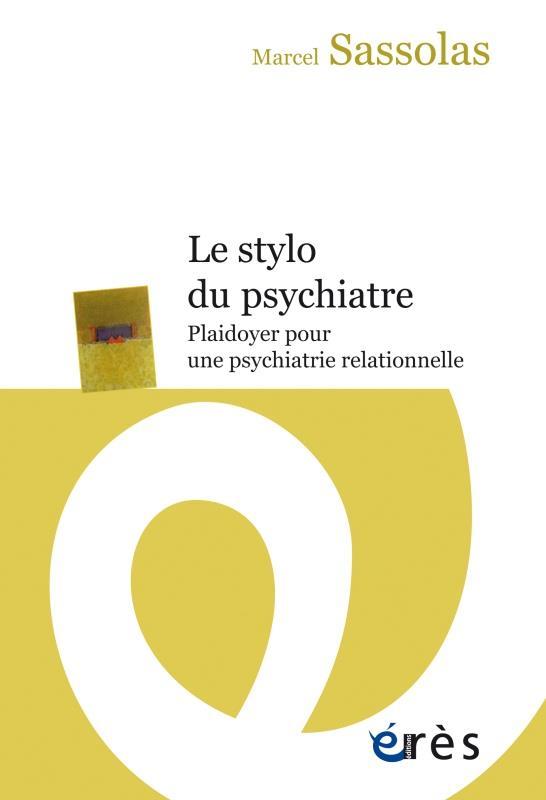 LE STYLO DU PSYCHIATRE  -  PLAIDOYER POUR UNE PSYCHIATRIE RELATIONNELLE