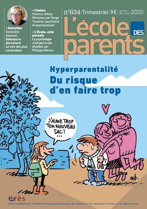 L'ECOLE DES PARENTS N.634  -  JANVIER-FEVRIER-MARS 2020  -  HYPERPARENTALITE, DU RISQUE D'EN FAIRE TROP