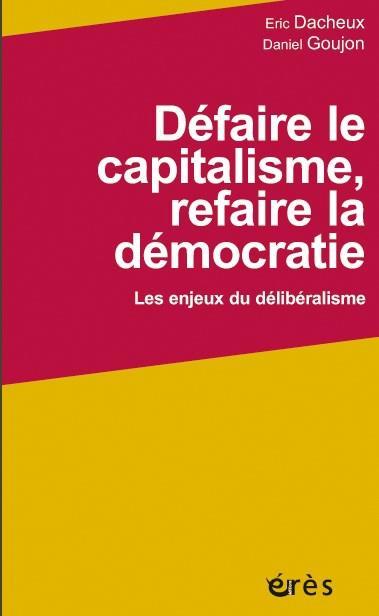 DEFAIRE LE CAPITALISME, REFAIRE LA DEMOCRATIE  -  LES ENJEUX DU DELIBERALISME