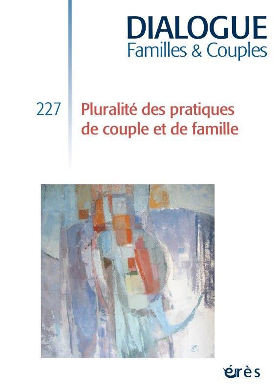 DIALOGUE N.227  -  PLURALITE DES PRATIQUES DE COUPLE ET DE FAMILLE