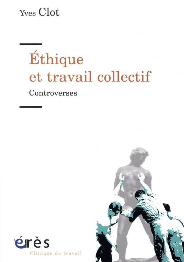 ETHIQUE ET TRAVAIL COLLECTIF  -  CONTROVERSES