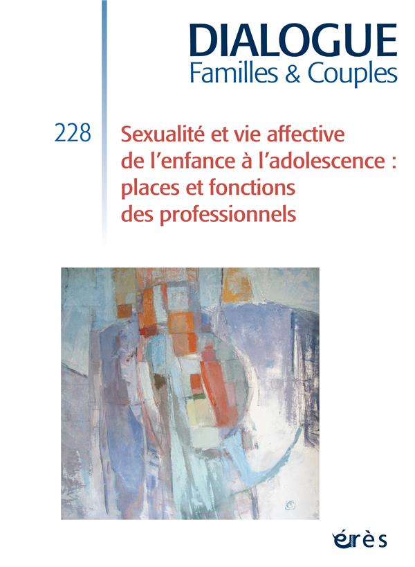 DIALOGUE N.228  -  SEXUALITE ET VIE AFFECTIVE DE L'ENFANCE A L'ADOLESCENCE : PLACES ET FONCTIONS DES PROFESSIONNELS