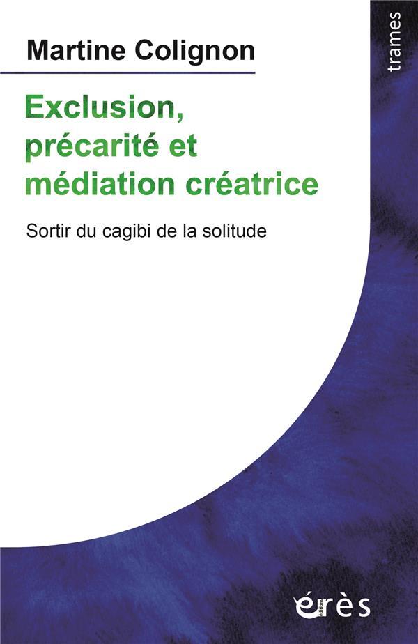 EXCLUSION, PRECARITE ET MEDIATION CREATRICE  -  SORTIR DU CAGIBI DE LA SOLITUDE