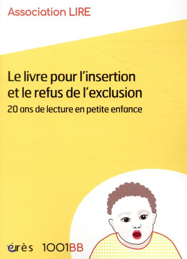 LE LIVRE POUR L'INSERTION ET LE REFUS DE L'EXCLUSION  -  20 ANS DE LECTURE EN PETITE ENFANCE