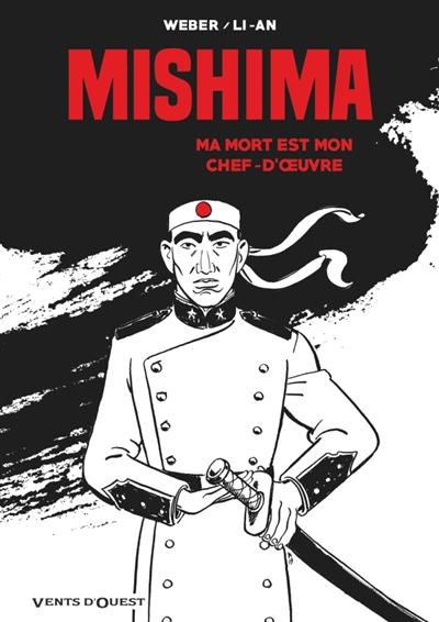 MISHIMA - MA MORT EST MON CHEF D'OEUVRE WEBER/LI-AN VENTS D'OUEST