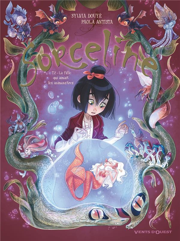 SORCELINE - TOME 02 - LA FILLE QUI AIMAIT LES ANIMONSTRES