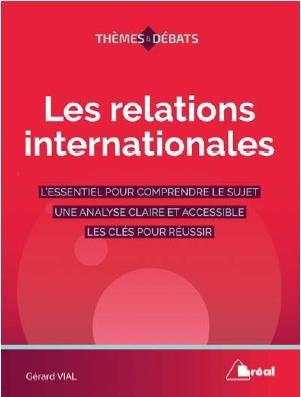 LES RELATIONS INTERNATIONALES  -  L'ESSENTIEL POUR COMPRENDRE LE SUJET, UNE ANALYSE CLAIRE ET ACCESSIBLE, LES CLES POUR REUSSIR