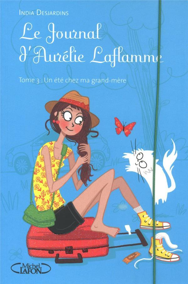 LE JOURNAL D'AURELIE LAFLAMME T.3  -  UN ETE CHEZ MA GRAND-MERE DESJARDINS INDIA MICHEL LAFON
