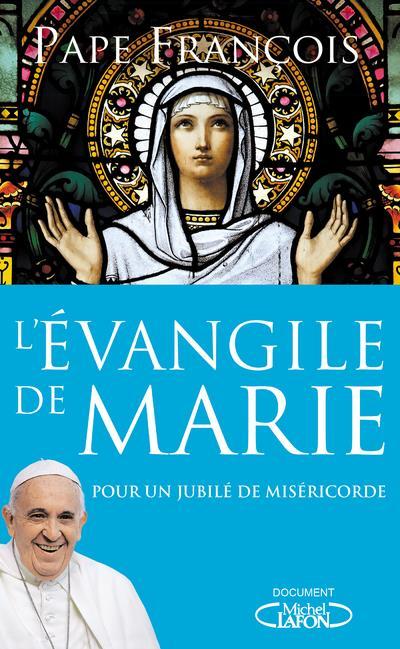 L'EVANGILE DE MARIE - POUR UN JUBILE DE MISERICORDE FRANCOIS PAPE MICHEL LAFON