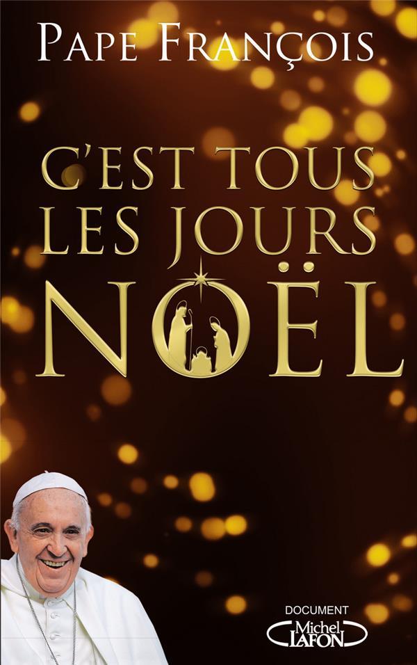 C'EST TOUS LES JOURS NOEL PAPE FRANCOIS MICHEL LAFON