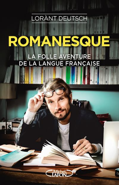 ROMANESQUE - LA FOLLE AVENTURE DEUTSCH LORANT MICHEL LAFON