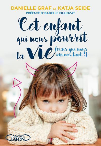 CET ENFANT QUI NOUS POURRIT LA GRAF/SEIDE/FILLIOZAT MICHEL LAFON