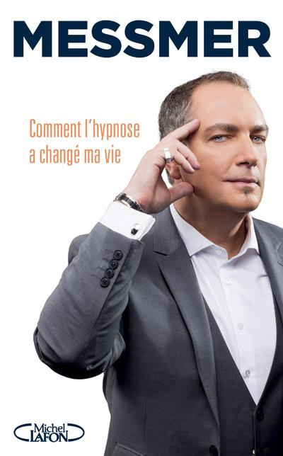 COMMENT L-HYPNOSE A CHANGE MA MESSMER MICHEL LAFON