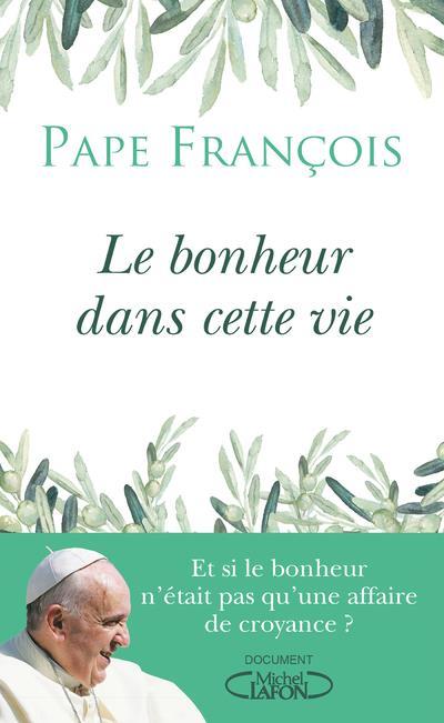 LE BONHEUR DANS CETTE VIE FRANCOIS PAPE MICHEL LAFON
