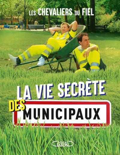 LA VIE SECRETE DES MUNICIPAUX  MICHEL LAFON