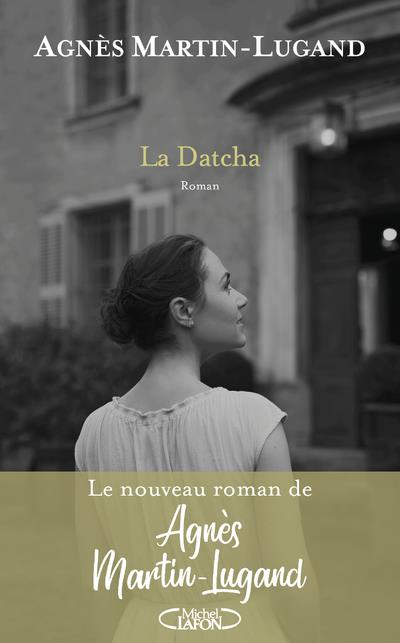 LA DATCHA MARTIN-LUGAND, AGNES MICHEL LAFON