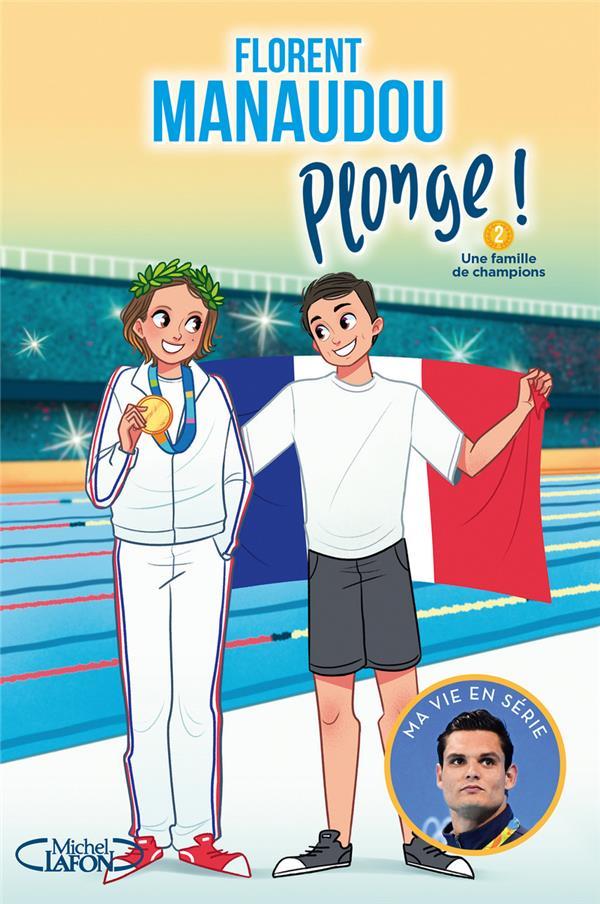 PLONGE T.2  -  UNE FAMILLE DE CHAMPIONS MANAUDOU, FLORENT  MICHEL LAFON