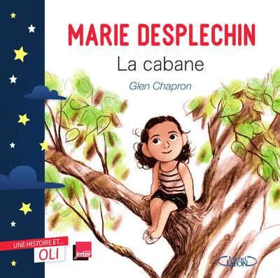 LA CABANE  -  UNE HISTOIRE ET... OLI DESPLECHIN, MARIE MICHEL LAFON